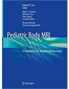 Pediatric Body MRI: A Comprehensive, Multidisciplinary Guide